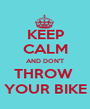 KEEP CALM AND DON'T THROW  YOUR BIKE - Personalised Poster A1 size