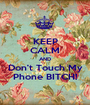 KEEP CALM AND Don't Touch My Phone BITCH! - Personalised Poster A1 size