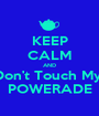 KEEP CALM AND Don't Touch My  POWERADE - Personalised Poster A1 size