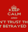 KEEP CALM AND DON'T TRUST THOSE THAT BETRAYED YOU - Personalised Poster A1 size