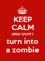 KEEP CALM AND DON'T turn into a zombie - Personalised Poster A1 size