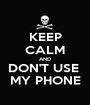 KEEP CALM AND DON'T USE  MY PHONE - Personalised Poster A1 size