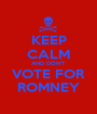 KEEP CALM AND DON'T VOTE FOR ROMNEY - Personalised Poster A1 size