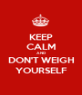 KEEP CALM AND DON'T WEIGH YOURSELF - Personalised Poster A1 size