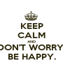 KEEP CALM AND DON'T WORRY, BE HAPPY. - Personalised Poster A1 size
