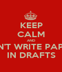 KEEP CALM AND DON'T WRITE PAPERS IN DRAFTS - Personalised Poster A1 size