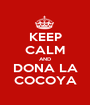KEEP CALM AND DONA LA COCOYA - Personalised Poster A1 size