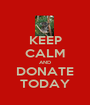 KEEP CALM AND DONATE TODAY - Personalised Poster A1 size