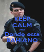 KEEP CALM AND Donde esta BAHIANO - Personalised Poster A1 size