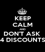 KEEP CALM AND DON'T ASK  4 DISCOUNTS - Personalised Poster A1 size