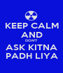 KEEP CALM AND DON'T ASK KITNA PADH LIYA - Personalised Poster A1 size