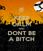 KEEP CALM AND DONT BE A BITCH - Personalised Poster A1 size