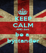 KEEP CALM AND dont  be a  bystander - Personalised Poster A1 size
