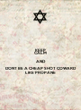 KEEP CALM AND DONT BE A CHEAP SHOT COWARD  LIKE PROPANE - Personalised Poster A1 size