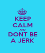KEEP CALM AND DONT BE A JERK - Personalised Poster A1 size