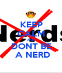 KEEP CALM AND DONT BE  A NERD - Personalised Poster A1 size