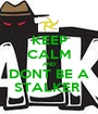 KEEP CALM AND DONT BE A STALKER  - Personalised Poster A1 size