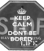 KEEP CALM AND DONT BE BORED  - Personalised Poster A1 size