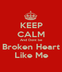 KEEP CALM And Dont be Broken Heart Like Me - Personalised Poster A1 size