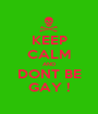 KEEP CALM AND DONT BE GAY ! - Personalised Poster A1 size