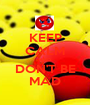 KEEP CALM AND DON'T BE MAD - Personalised Poster A1 size