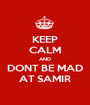 KEEP CALM AND DONT BE MAD AT SAMIR - Personalised Poster A1 size