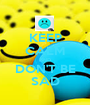 KEEP CALM AND DON'T BE SAD - Personalised Poster A1 size