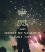 KEEP CALM AND DON'T BE SCARED JUST TRY - Personalised Poster A1 size