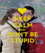 KEEP CALM AND DON'T BE STUPID - Personalised Poster A1 size