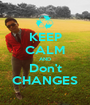 KEEP CALM AND Don't CHANGES - Personalised Poster A1 size