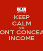 KEEP CALM AND DON'T CONCEAL INCOME - Personalised Poster A1 size
