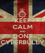 KEEP CALM AND DONT CYBERBULLY - Personalised Poster A1 size