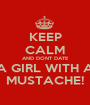 KEEP CALM AND DONT DATE A GIRL WITH A MUSTACHE! - Personalised Poster A1 size
