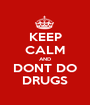 KEEP CALM AND DONT DO DRUGS - Personalised Poster A1 size