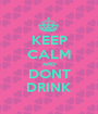 KEEP CALM AND DONT DRINK - Personalised Poster A1 size
