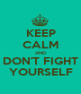 KEEP CALM AND DON'T FIGHT YOURSELF - Personalised Poster A1 size