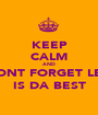 KEEP CALM AND DONT FORGET LEO IS DA BEST - Personalised Poster A1 size