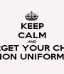 KEEP CALM AND DONT FORGET YOUR CHOCOLATE FOR NON UNIFORM DAY! - Personalised Poster A1 size