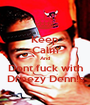 Keep Calm And Dont fuck with Dreezy Denn!s - Personalised Poster A1 size