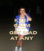 KEEP CALM AND DON'T  GET MAD AT ANY - Personalised Poster A1 size