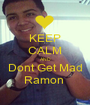 KEEP CALM AND Dont Get Mad Ramon  - Personalised Poster A1 size
