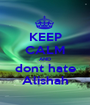 KEEP CALM AND dont hate Alishah - Personalised Poster A1 size