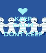 KEEP CALM AND DONT KEEP   - Personalised Poster A1 size