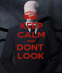 KEEP CALM AND DONT  LOOK - Personalised Poster A1 size