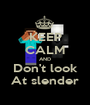 KEEP CALM AND Don't look At slender - Personalised Poster A1 size