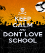 KEEP CALM AND DONT LOVE SCHOOL - Personalised Poster A1 size