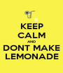 KEEP CALM AND DONT MAKE LEMONADE - Personalised Poster A1 size
