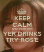 KEEP CALM AND DONT MIX YER DRINKS TRY ROS'E - Personalised Poster A1 size