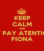 KEEP CALM AND DON'T PAY ATENTION TO FIONA - Personalised Poster A1 size
