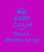 KEEP CALM AND Don't  Photo crop - Personalised Poster A1 size